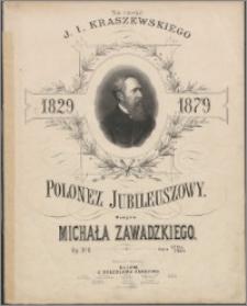 Polonez jubileuszowy : na cześć J. I. Kraszewskiego 1829-1879 : op. 370