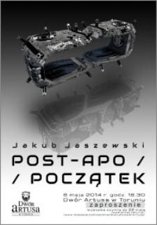 Jakub Jaszewski : Post-Apo / Początek : 6 maja 2014 r. : zaproszenie