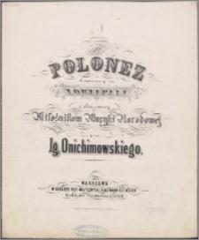 Polonez : skomponowany na fortepian i ofiarowany Miłośnikom Muzyki Narodowej