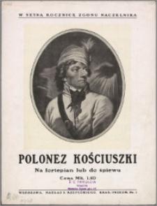 Polonez Kościuszki : na fortepian lub do śpiewu