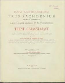 Mapa archeologiczna Prus Zachodnich (dawniéj Królewskich) z przyległemi częściami W. Ks. Poznańskiego : tekst objaśniający