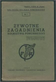 Żywotne zagadnienia rolnictwa pomorskiego : przemówienie prezesa P.T.R. p. Leona Czarlińskiego na dorocznym posiedzeniu Rady Wojewódzkiej P.T.R. w Toruniu w dniu 25 czerwca 1937 roku