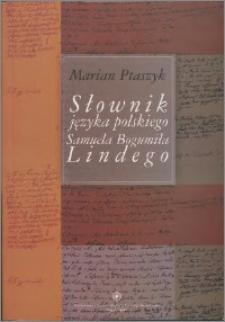 Słownik języka polskiego Samuela Bogumiła Lindego : szkice bibliologiczne