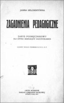Zagadnienia pedagogiczne : zarys podręcznikowy : dla użytku seminarjów nauczycielskich