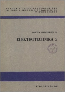 Zeszyty Naukowe. Elektrotechnika / Akademia Techniczno-Rolnicza im. Jana i Jędrzeja Śniadeckich w Bydgoszczy, z.5 (129), 1985