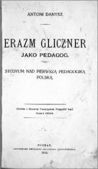 Erazm Gliczner jako pedagog : studyum nad pierwszą pedagogiką polską