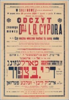"""[Afisz] : [Inc.:] W Sali nowej przy ul. Piłsudskiego 11 w piątek, dnia 28 grudnia 1928 r. punkt o godz. 8 wiecz. odbędzie się odczyt znanego mówcy dra I.B. Cypora z Warszawy n.t. """"Czy można wiecznie kochać tę samą osobę"""" [...]"""